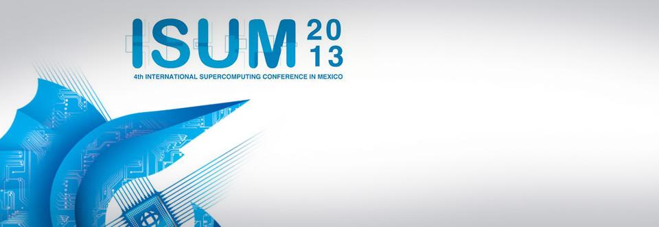 4to. Congreso Internacional de Supercómputo en México – ISUM 2013